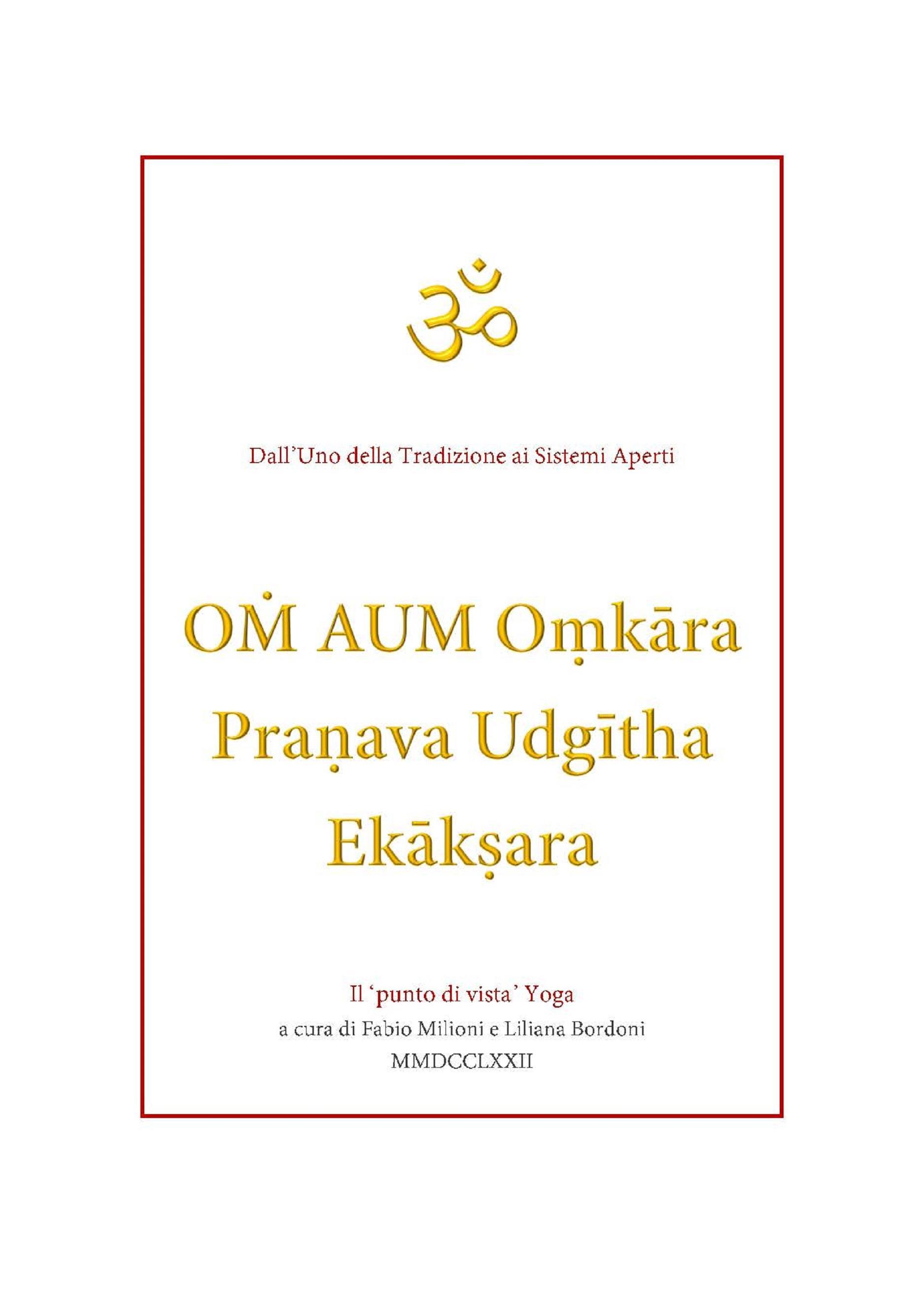 OṀ AUM Oṃkāra Praṇava Udgītha Ekākṣara traduzioni e note a cura di Fabio Milioni e Liliana Bordoni