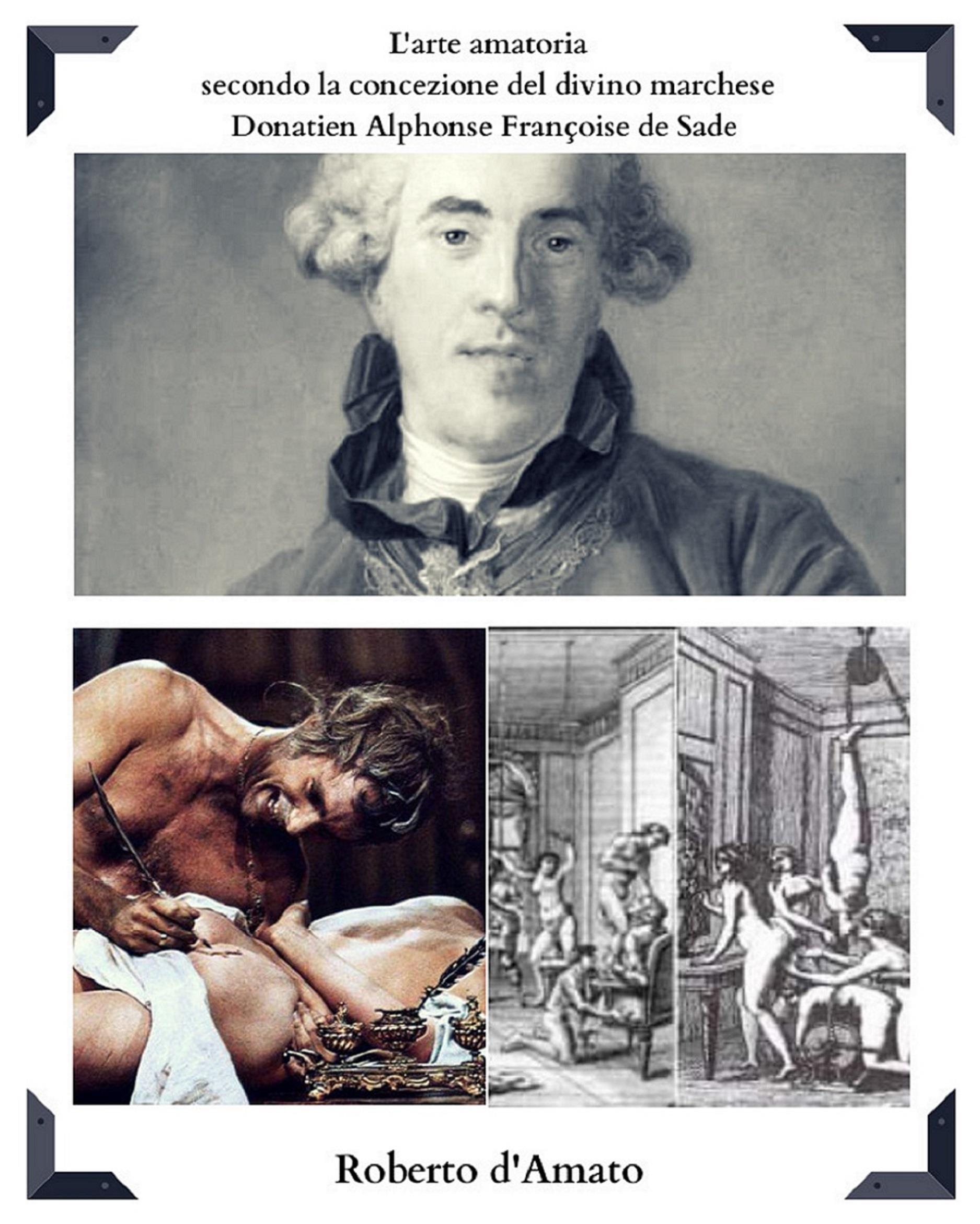L'arte amatoria secondo la concezione del divino marchese Donatien Alphonse Françoise de Sade