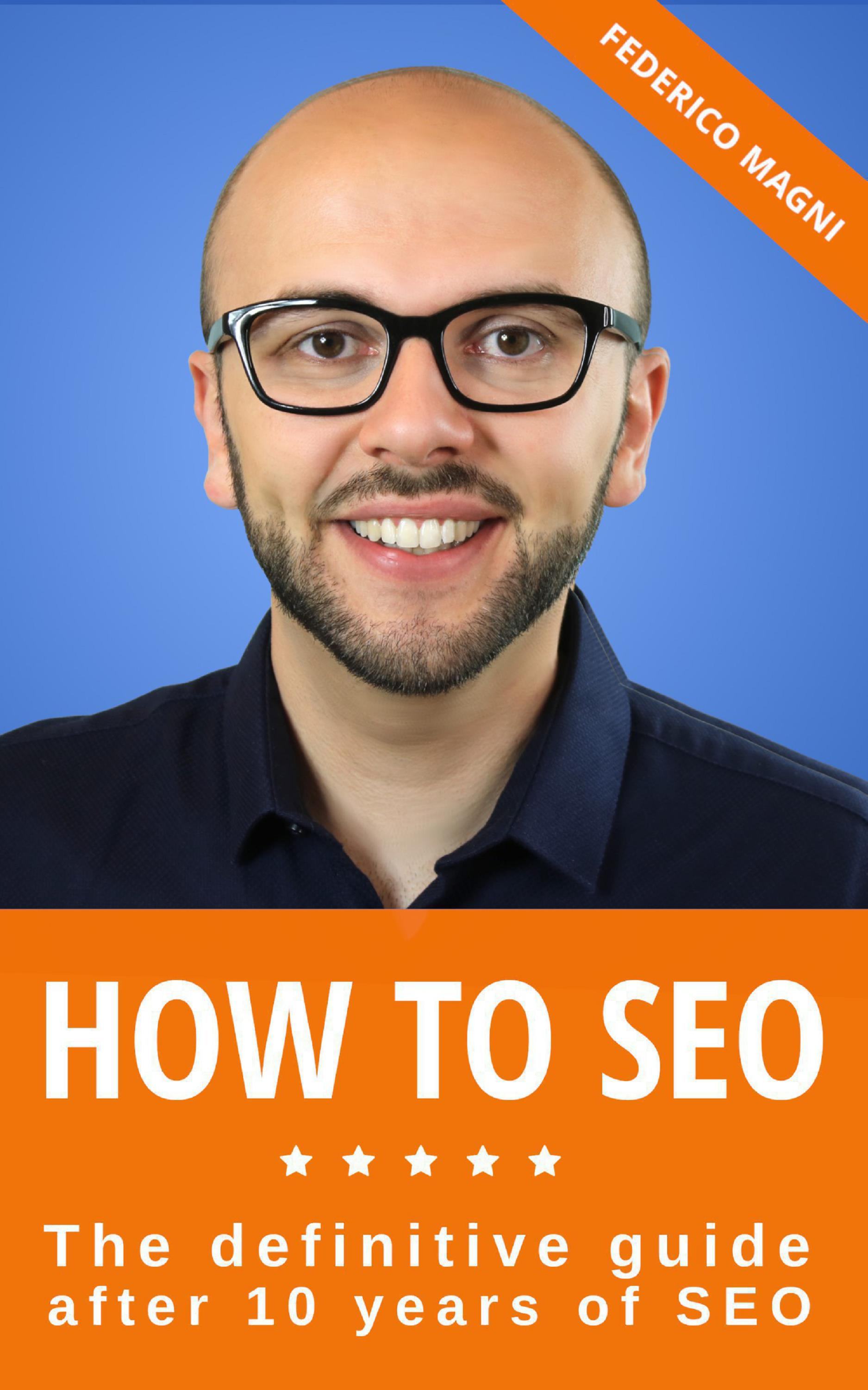 How to SEO - The definitive guide after 10 years of SEO