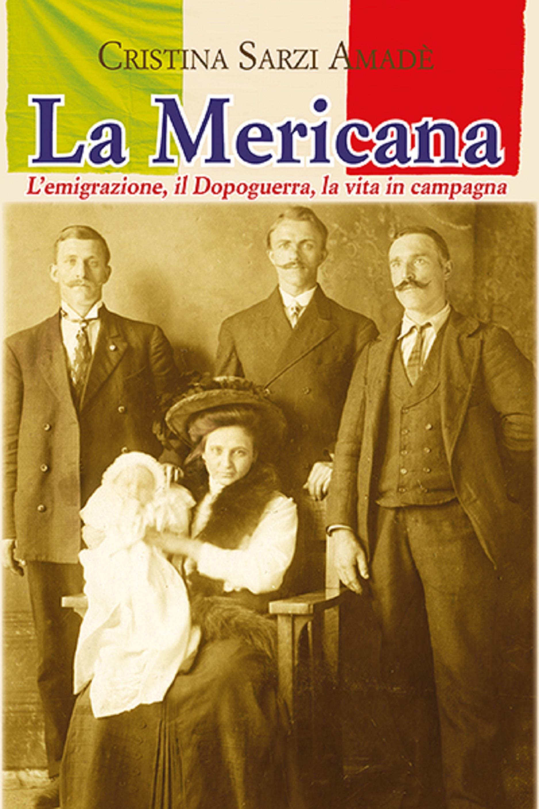 La Mericana. L'emigrazione, il Dopoguerra, la vita in campagna
