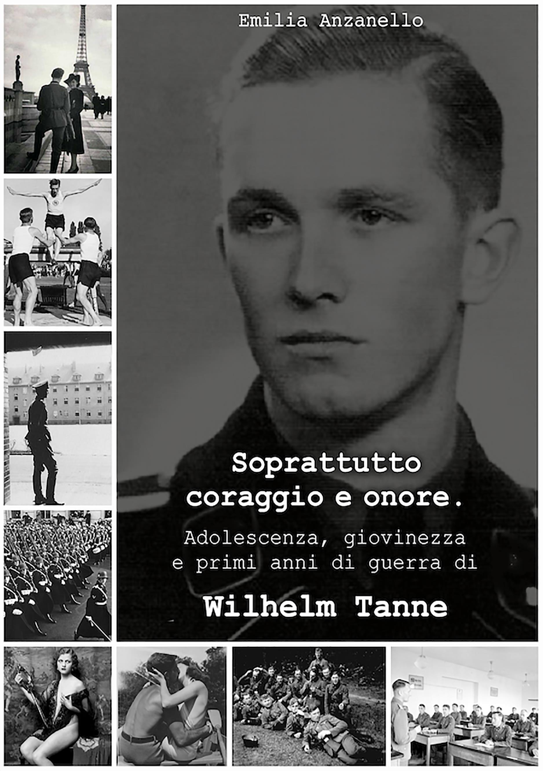 Soprattutto coraggio e onore. Adolescenza, giovinezza e primi anni di guerra di Wilhelm Tanne