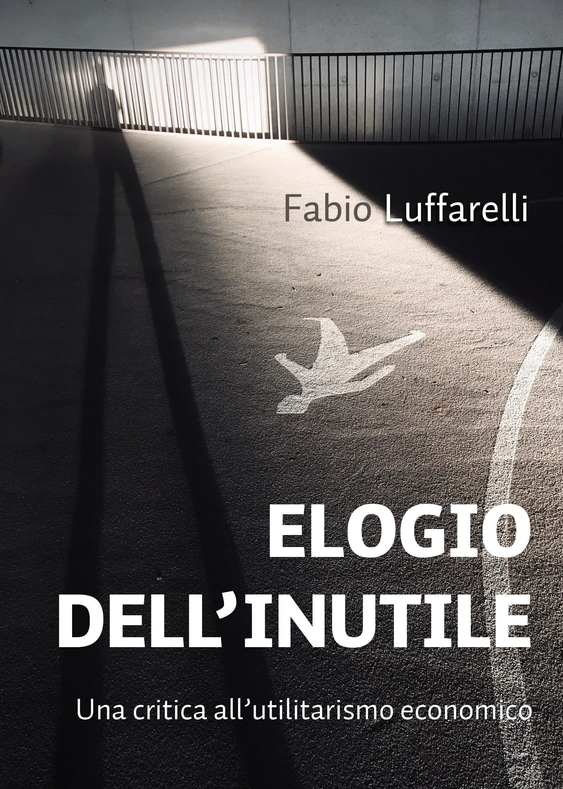 ELOGIO DELL'INUTILE, critica all'utilitarismo economico