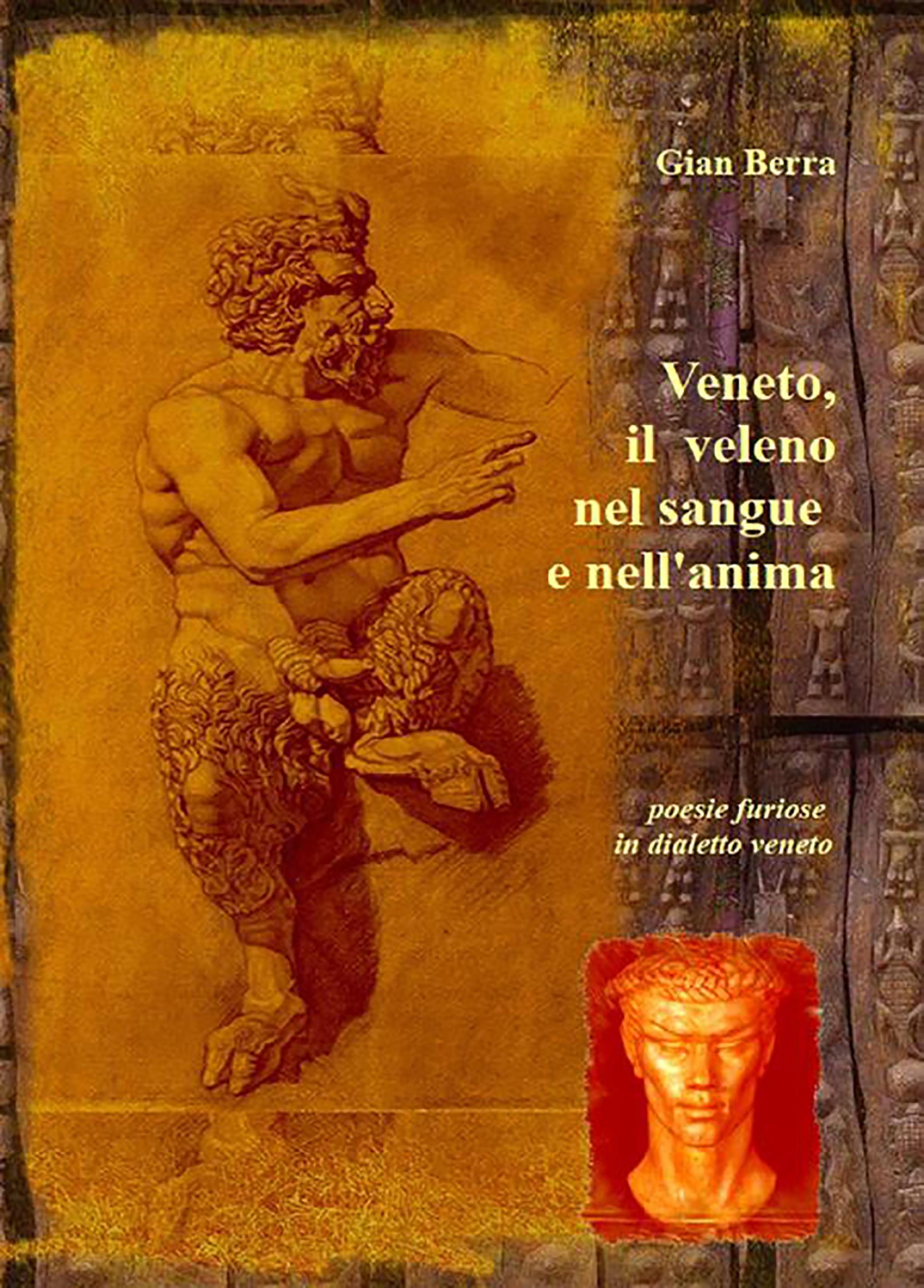Veneto, il veleno nel sangue e nell'anima. Poesie in dialetto veneto con traduzione in italiano
