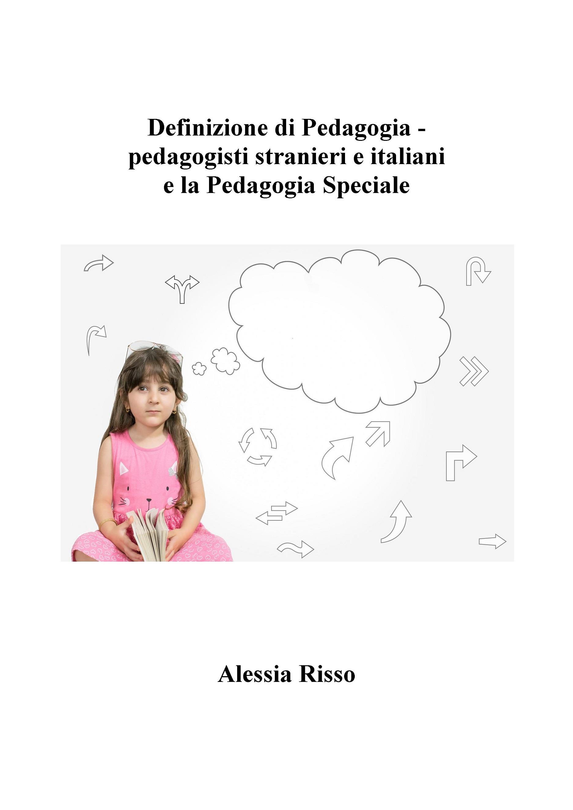 Definizione di Pedagogia - pedagogisti stranieri e italiani  e la Pedagogia Speciale