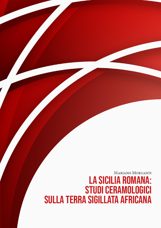 La Sicilia Romana: Studi Ceramologici Sulla Terra Sigillata Africana
