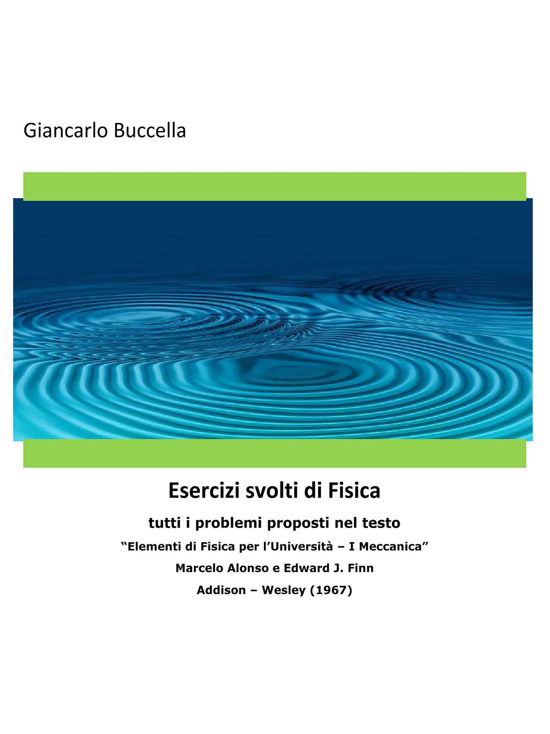 """Problemi di Fisica 1 - tutti i problemi proposti nel testo  """"Elementi di Fisica per l'Università – Vol. 1 Meccanica"""" - Marcelo Alonso e Edward J. Finn - Addison – Wesley (1967)"""