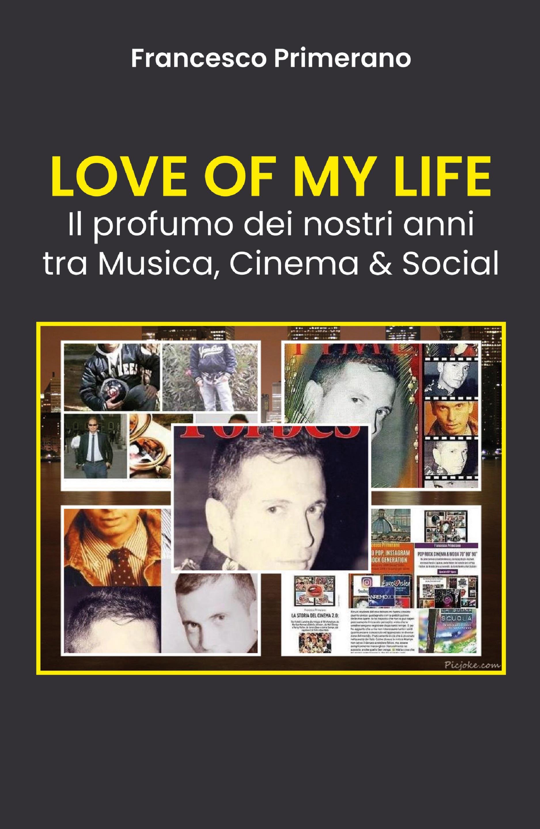 LOVE OF MY LIFE Il profumo dei nostri anni tra Musica, Cinema & Social