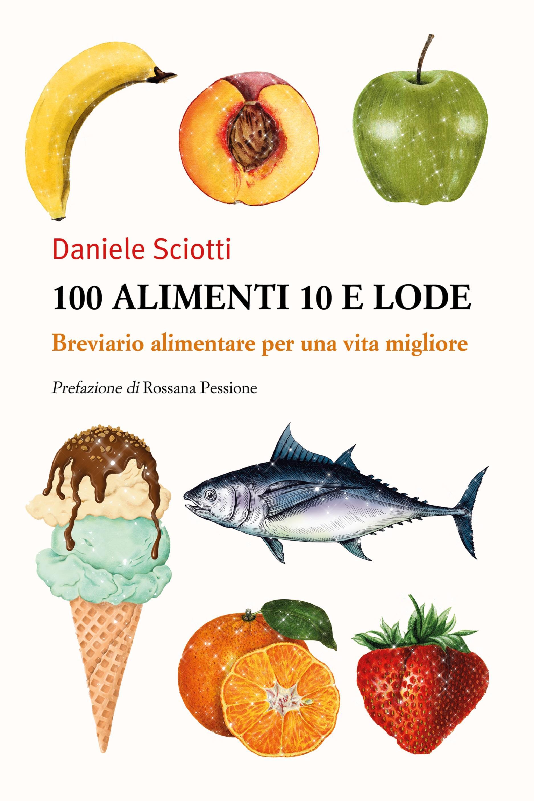 100 alimenti 10 e lode. Breviario alimentare per una vita migliore