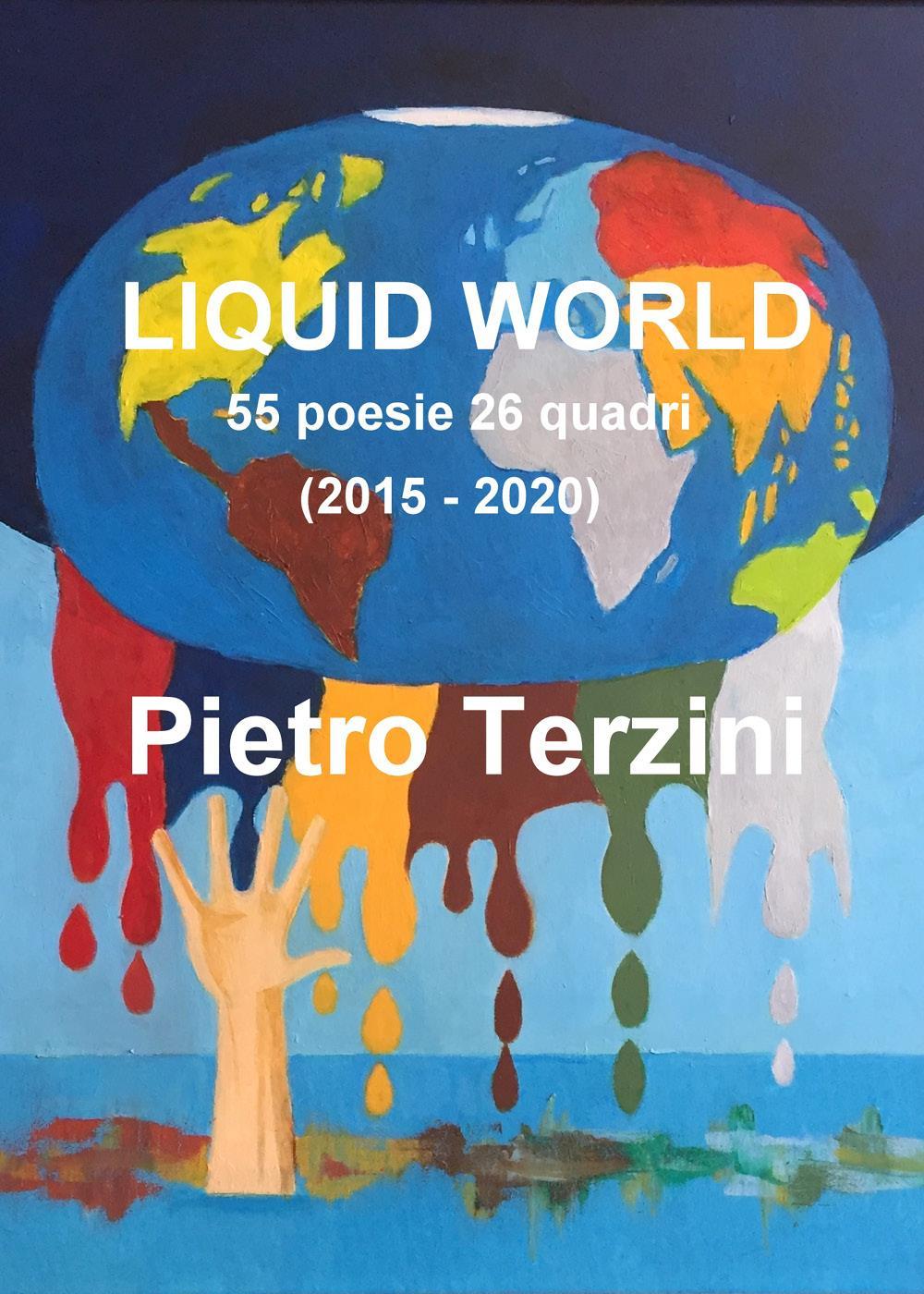 LIQUID WORLD 55 poesie 26 quadri (2015-2020)