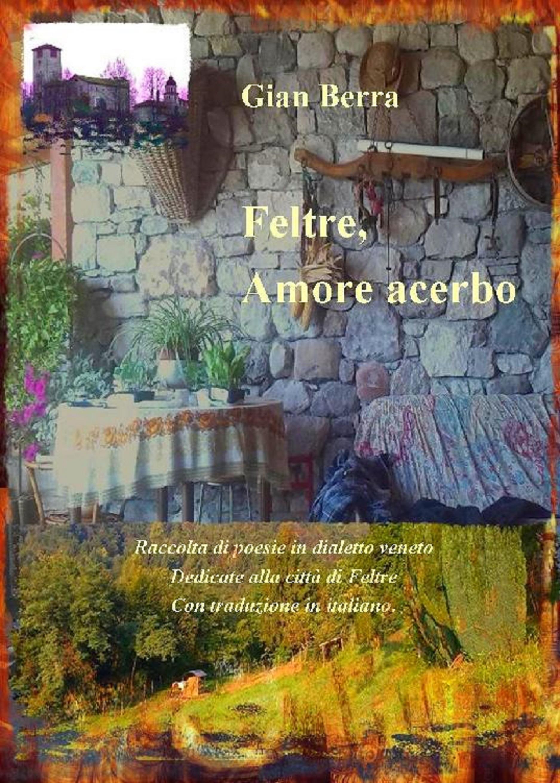 Feltre, amore acerbo. Poesie in dialetto veneto con traduzione in italiano. Gian Berra 2020