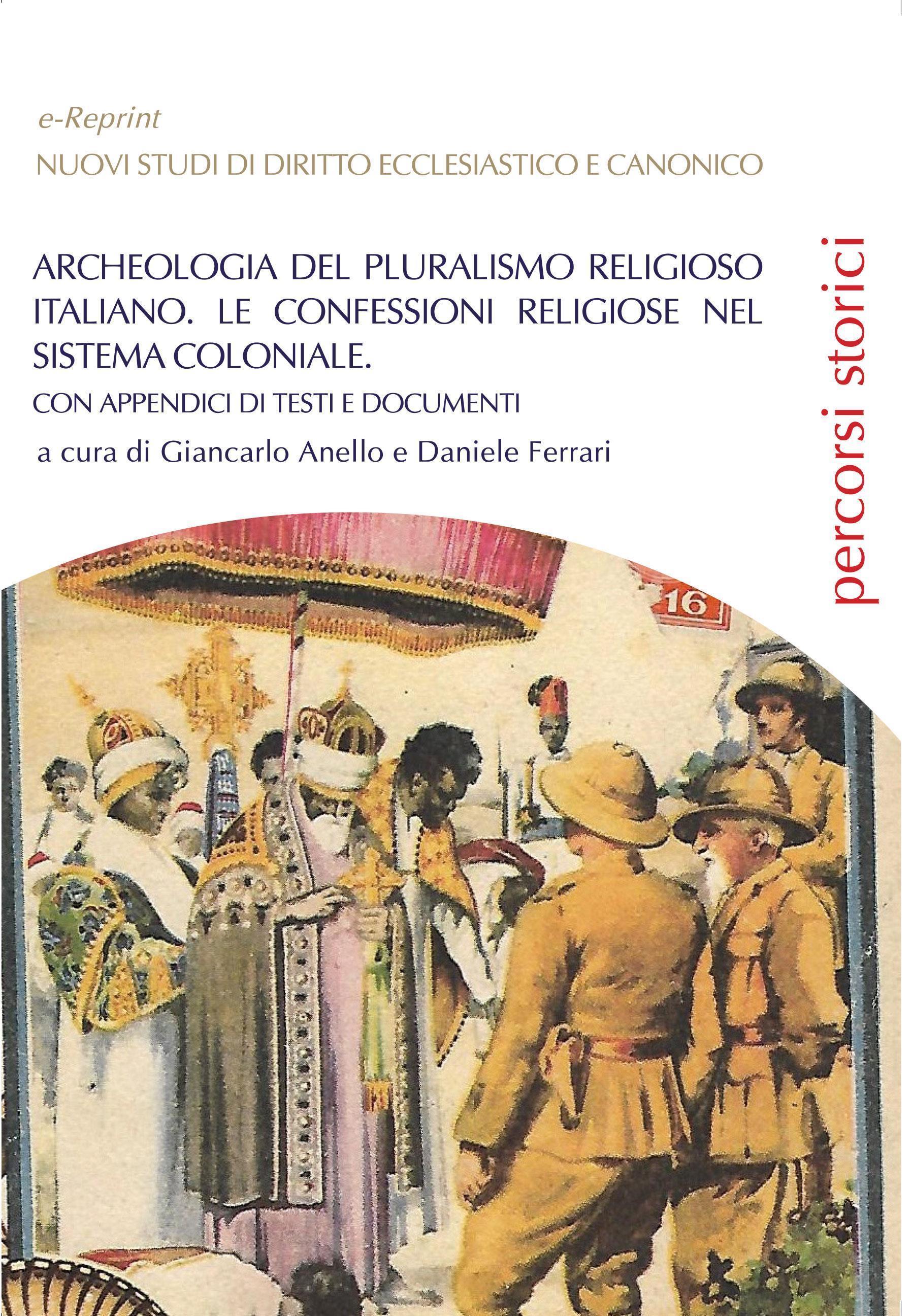 Archeologia del pluralismo religioso italiano. Le confessioni religiose nel sistema coloniale. Con appendici di testi e documenti