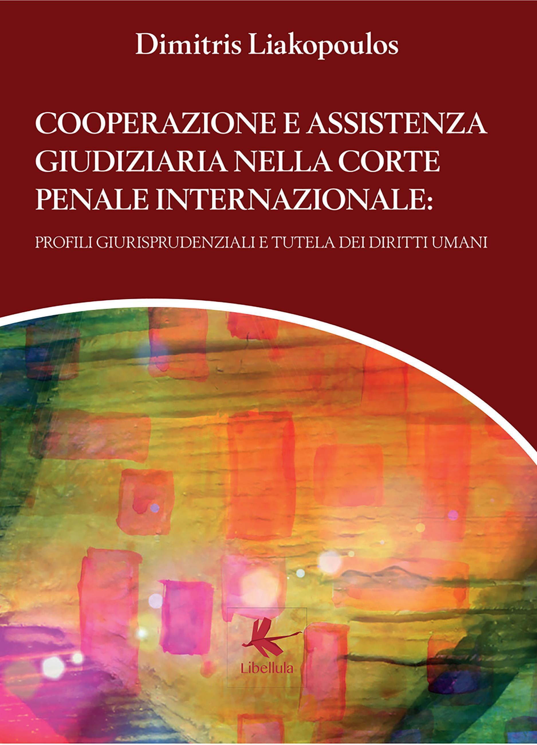 Cooperazione e assistenza giudiziaria nella Corte Penale Internazionale: profili giurisprudenziali e tutela dei diritti umani