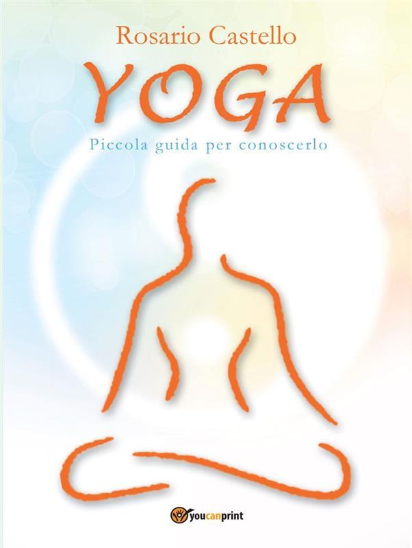 Yoga. Piccola guida per conoscerlo