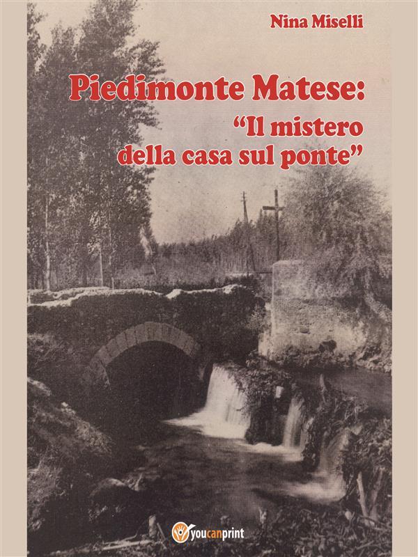 Piedimonte Matese: 窶廬l mistero della casa sul ponte窶