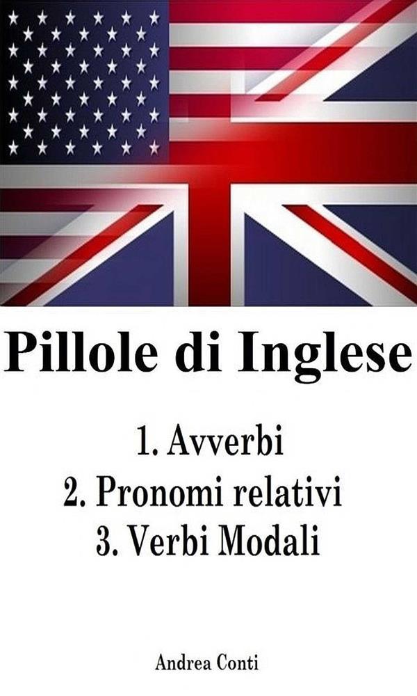 Pillole di Inglese: 1.Avverbi 2.Pronomi relativi 3.Verbi Modali