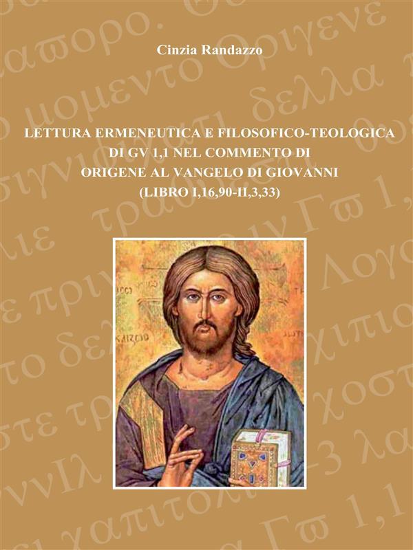 Lettura ermeneutica e filosofico-teologica di GV 1,1 nel commento di Origene al Vangelo di Giovanni (libro I,16,90-II,3,33)
