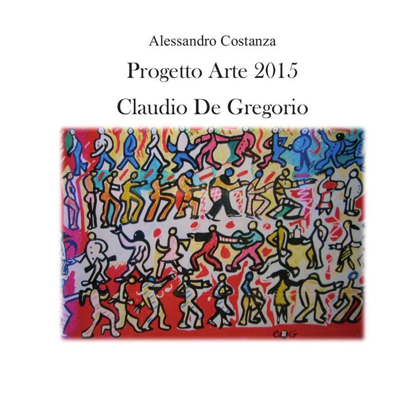 Progetto Arte 2015. Claudio Paolo De Gregorio