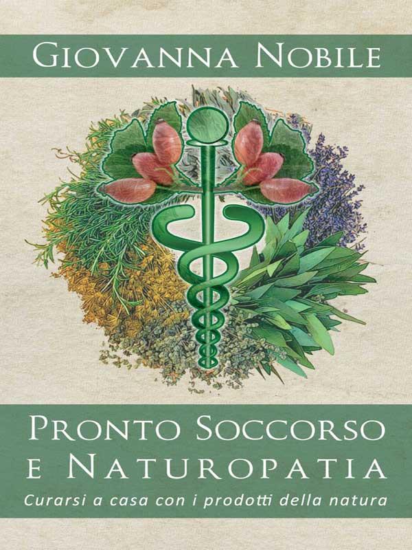 Pronto Soccorso e Naturopatia. Curarsi a casa con i prodotti della natura