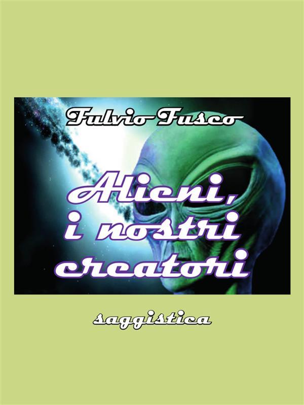 Alieni, i nostri creatori