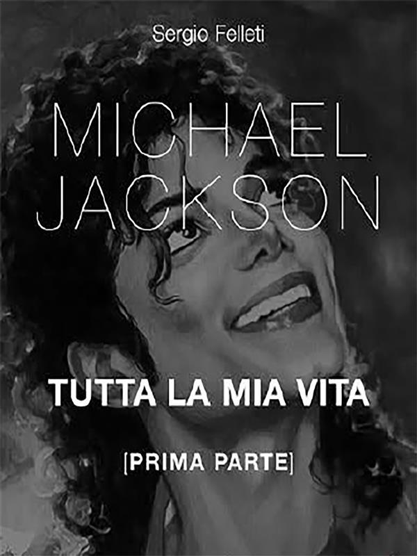 MICHAEL JACKSON TUTTA LA MIA VITA - PRIMA PARTE DI DUE
