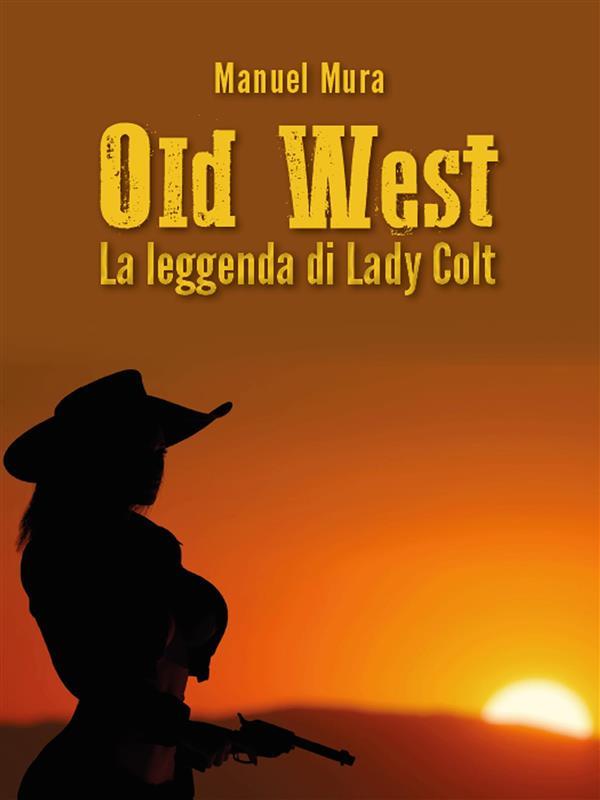 Old West - La leggenda di Lady Colt