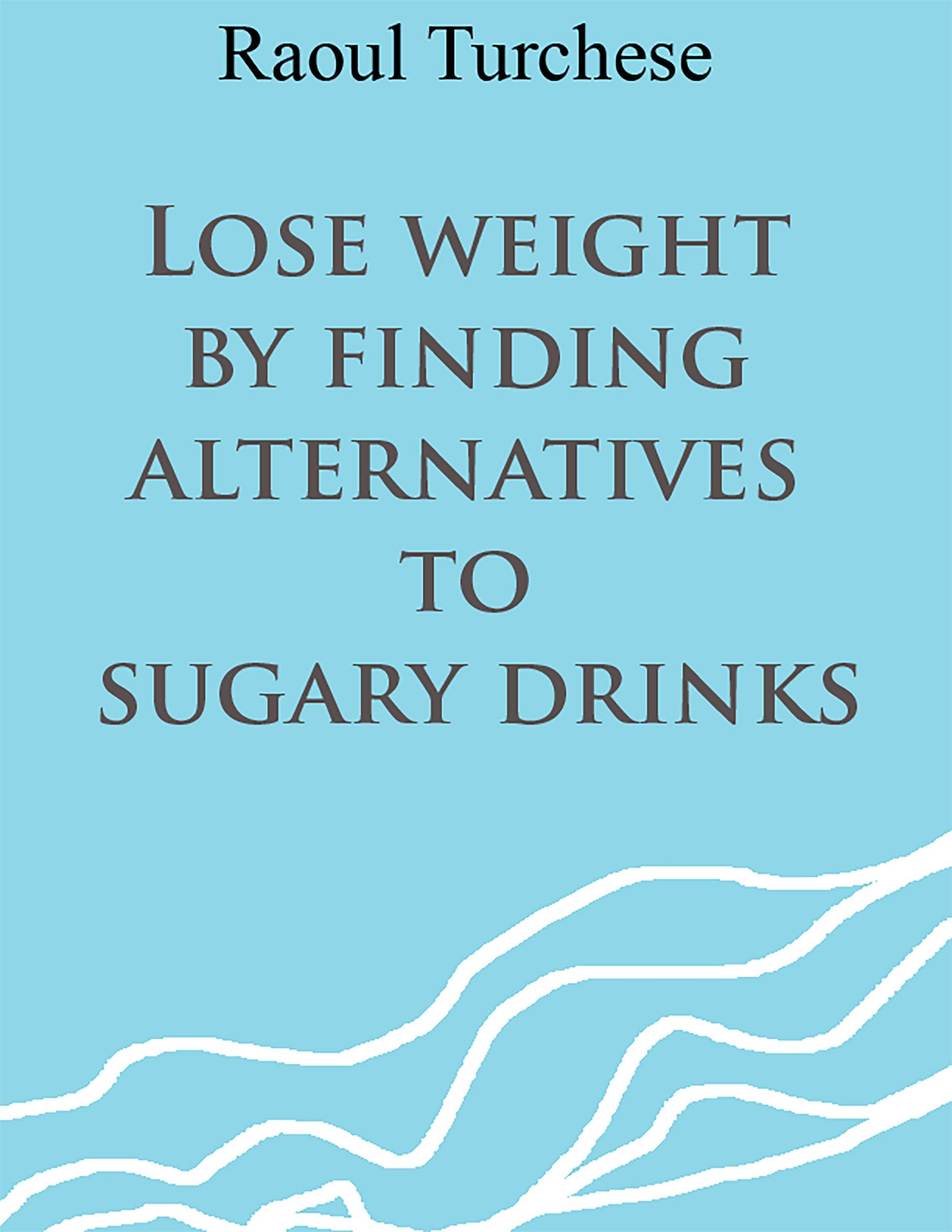 Lose weight by finding alternatives to sugary drinks