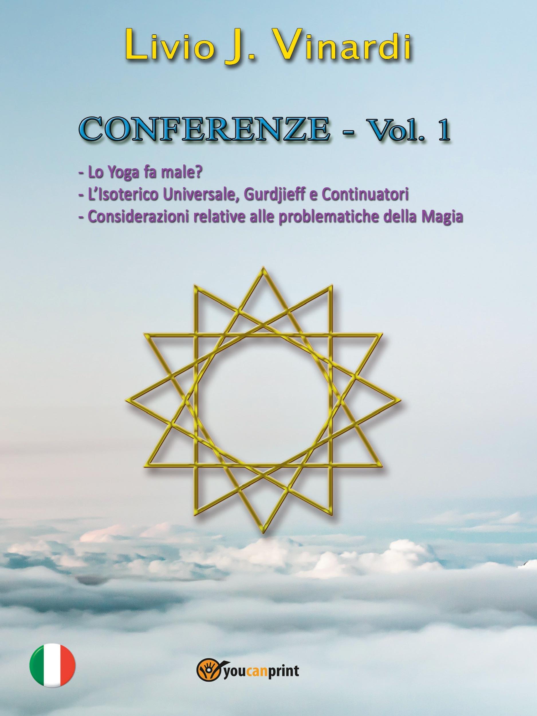 CONFERENZE, Vol. I - Lo Yoga fa male? L'Isoterico Universale, Gurdjieff e Continuatori. Considerazioni relative alle Problematiche della Magia