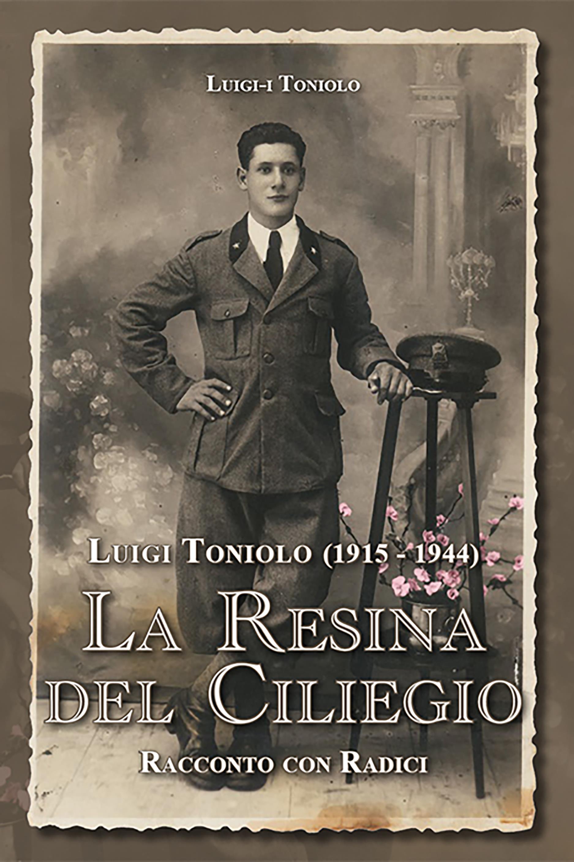 Luigi Toniolo (1915-1944). La resina del ciliegio