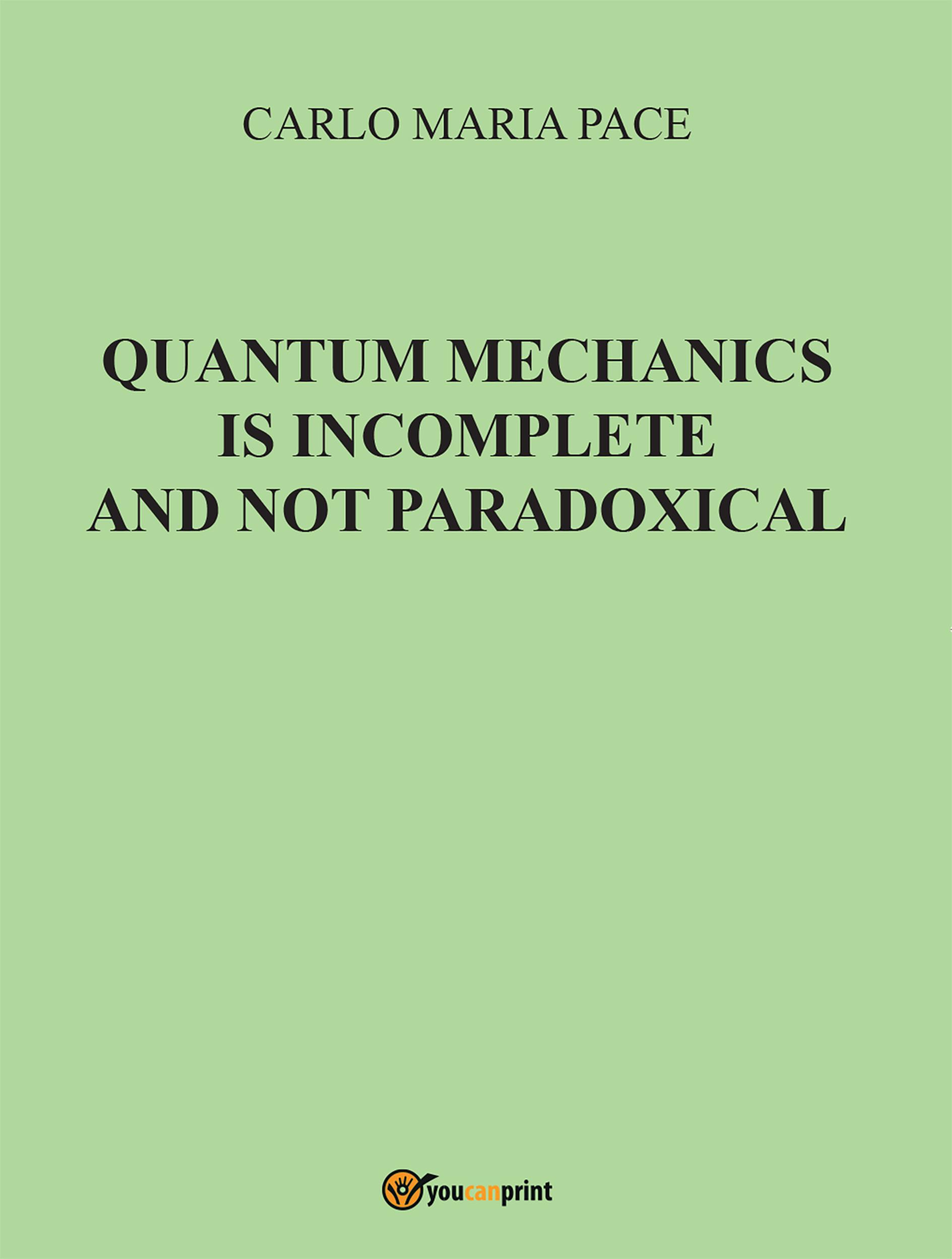 Quantum Mechanics is incomplete and not paradoxical