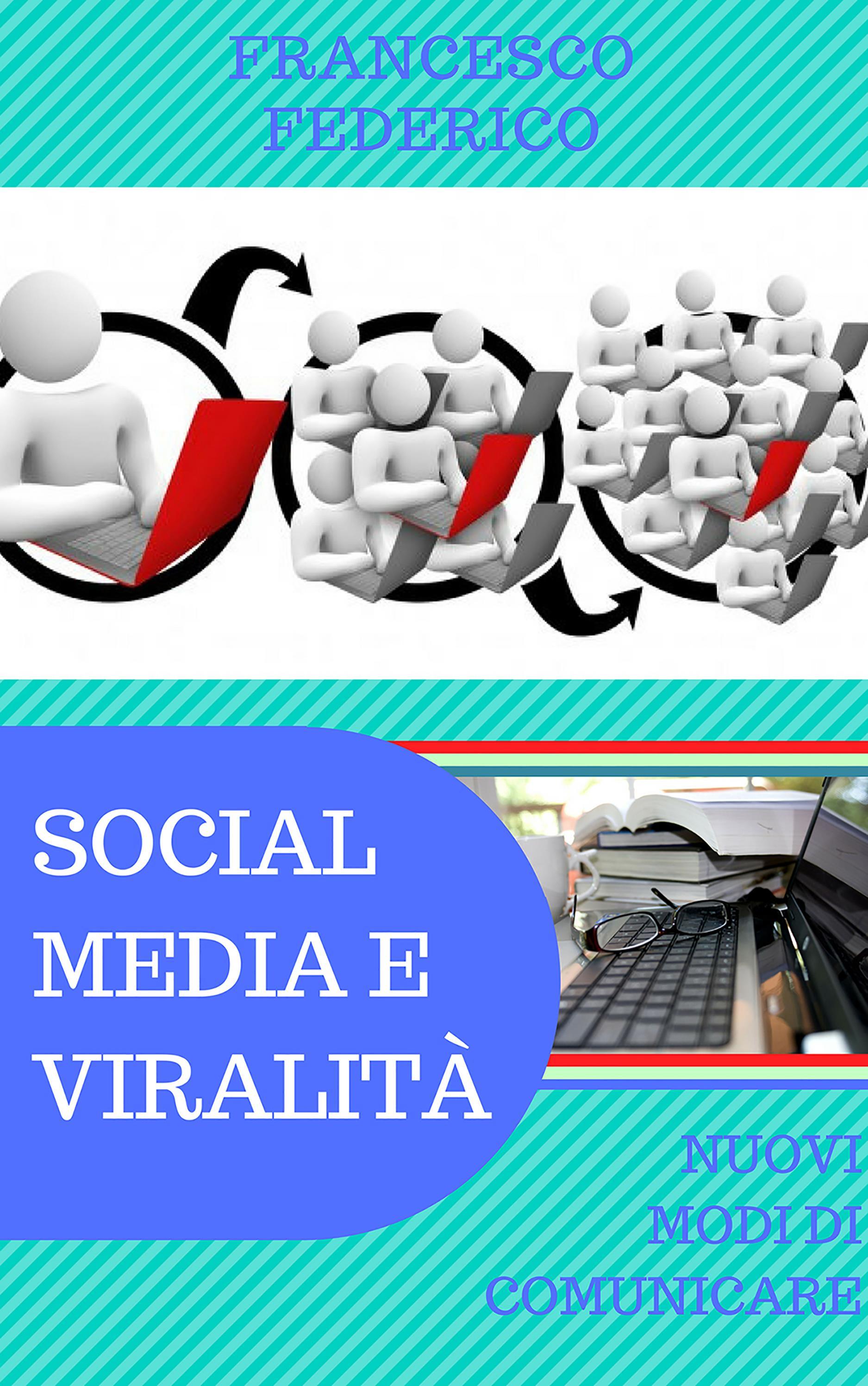 Social Media e Viralità: Nuovi Modi di Comunicare