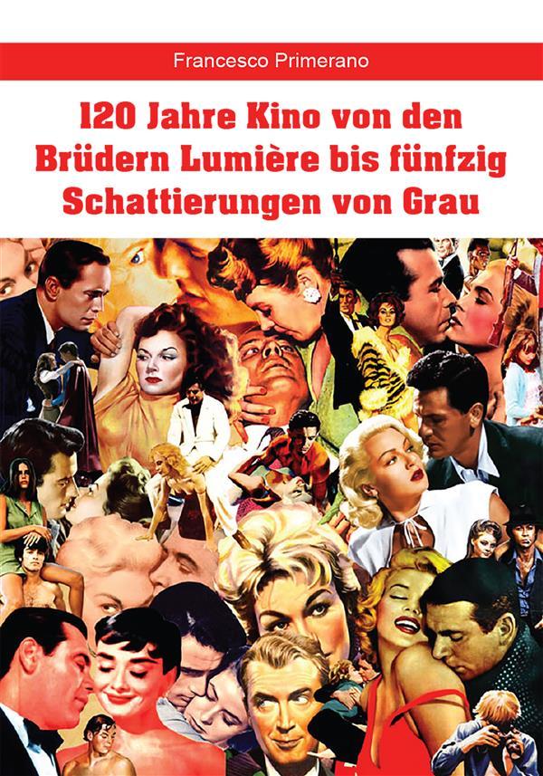 120 Jahre Kino von den Brüdern Lumière bis fünfzig Schattierungen von Grau