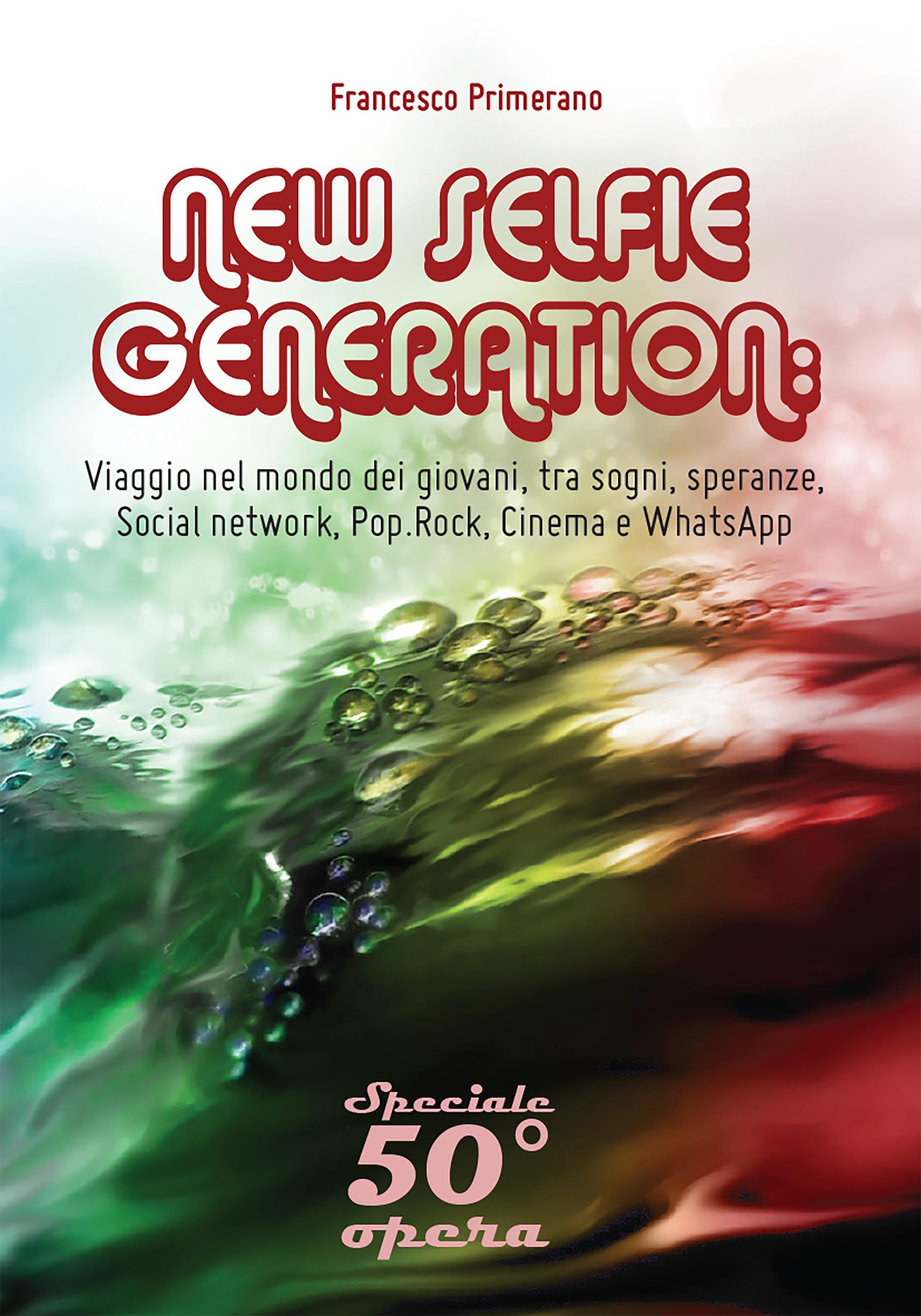 NEW SELFIE GENERATION: viaggio nel mondo dei giovani, tra sogni, speranze, Social network, Pop, Rock, Cinema e WhatsApp