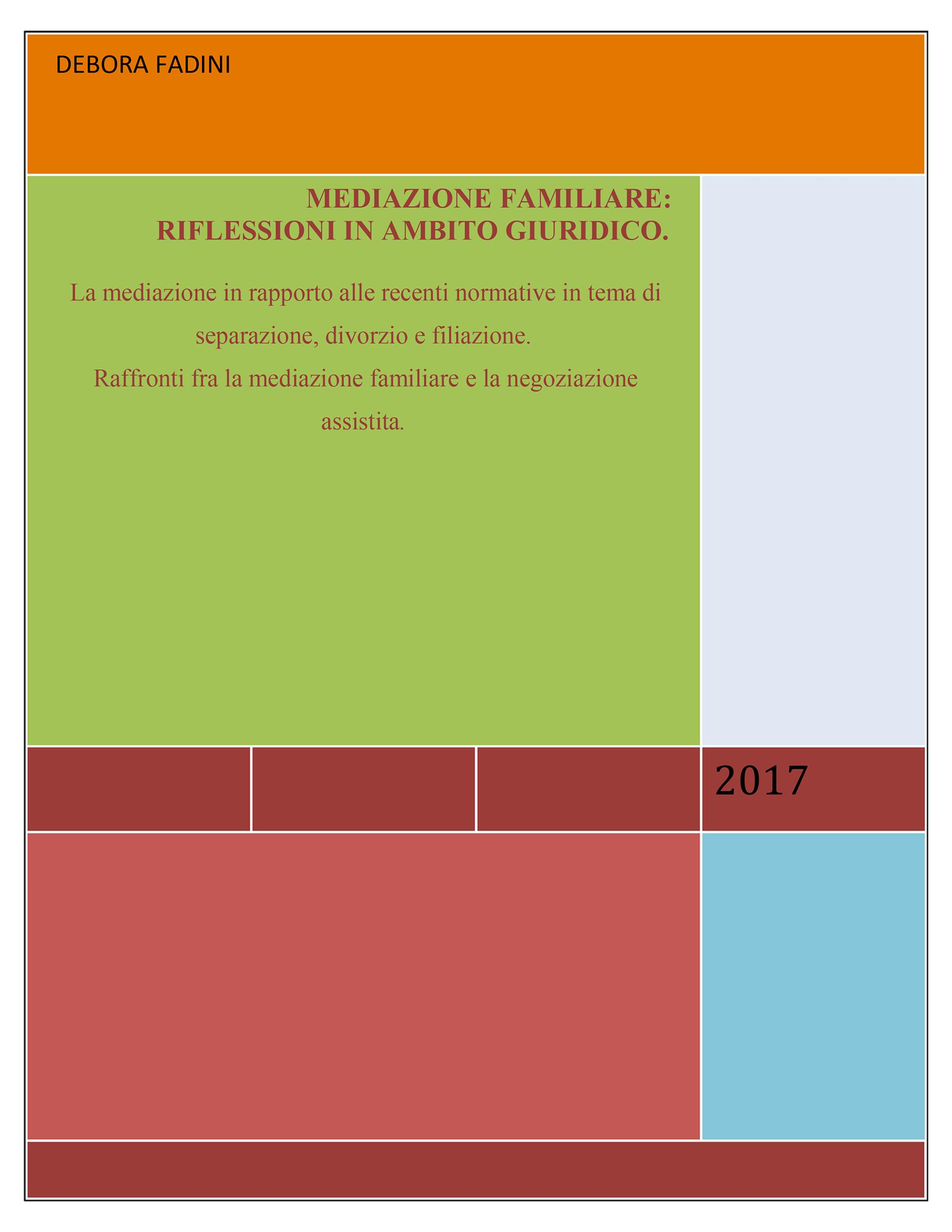 Mediazione familiare:  riflessioni in ambito giuridico. La mediazione in rapporto alle recenti normative in tema di separazione, divorzio e filiazione. Raffronti fra la mediazione familiare e la negoziazione assistita