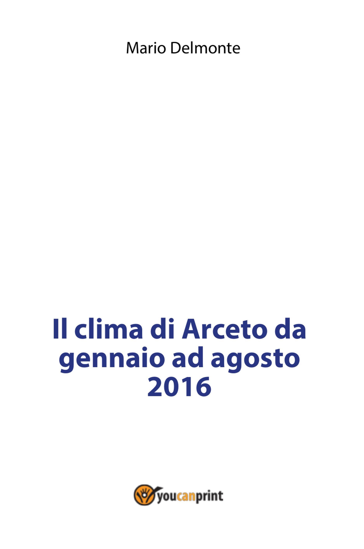 Il clima di Arceto da gennaio ad agosto 2016