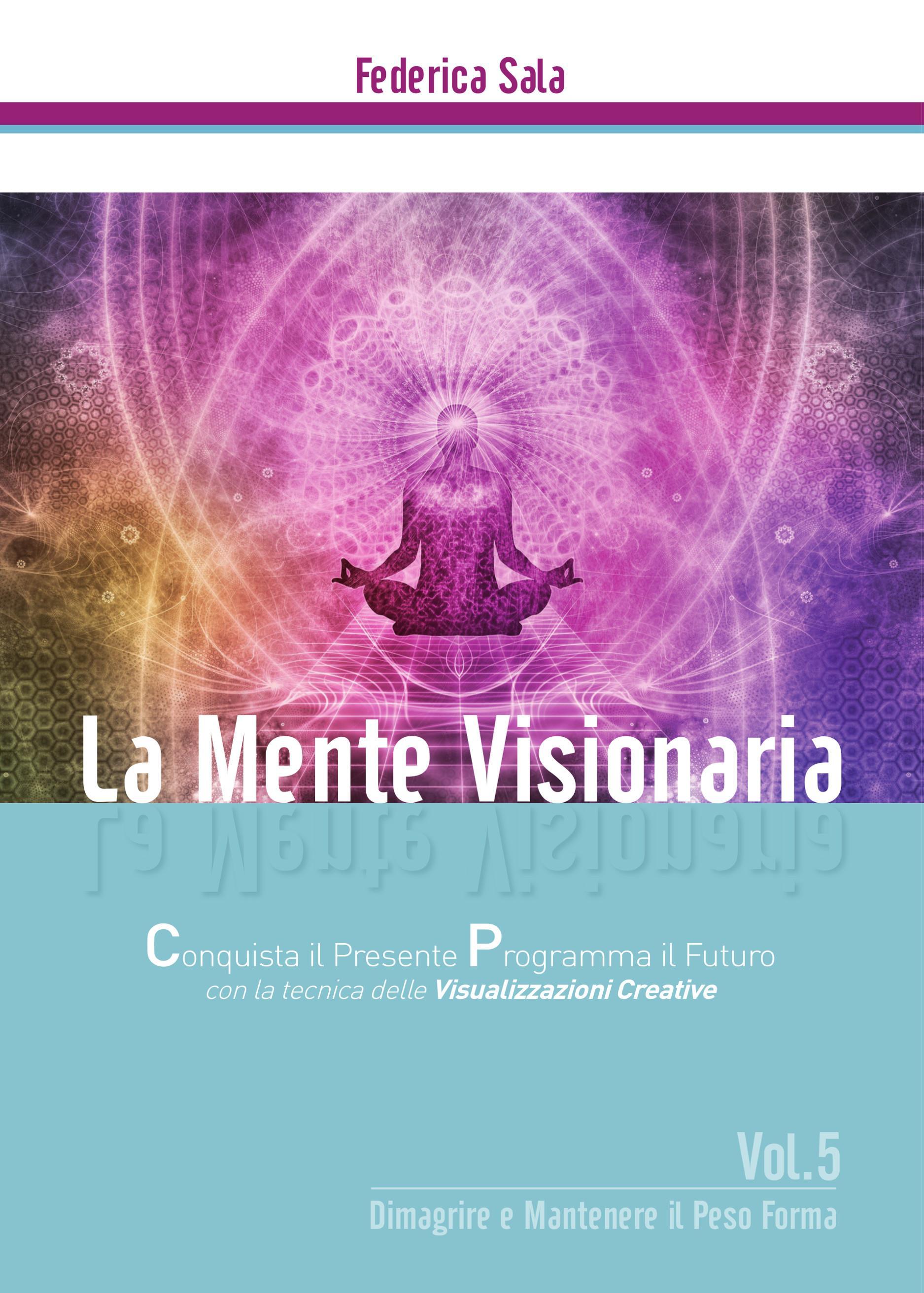 La Mente Visionaria Vol.5 Dimagrire & Mantenere il Peso Forma