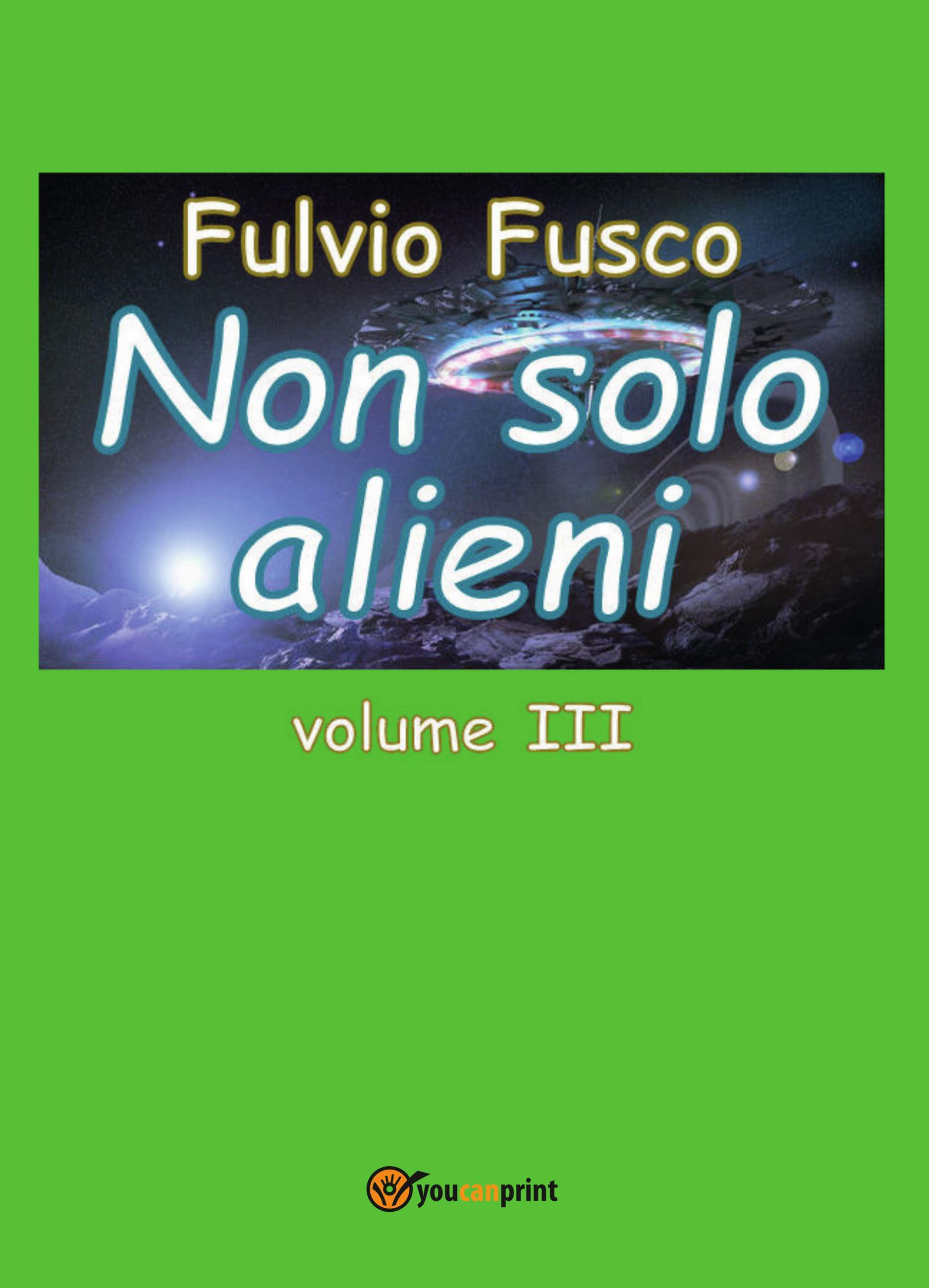 Non solo alieni - Vol. III
