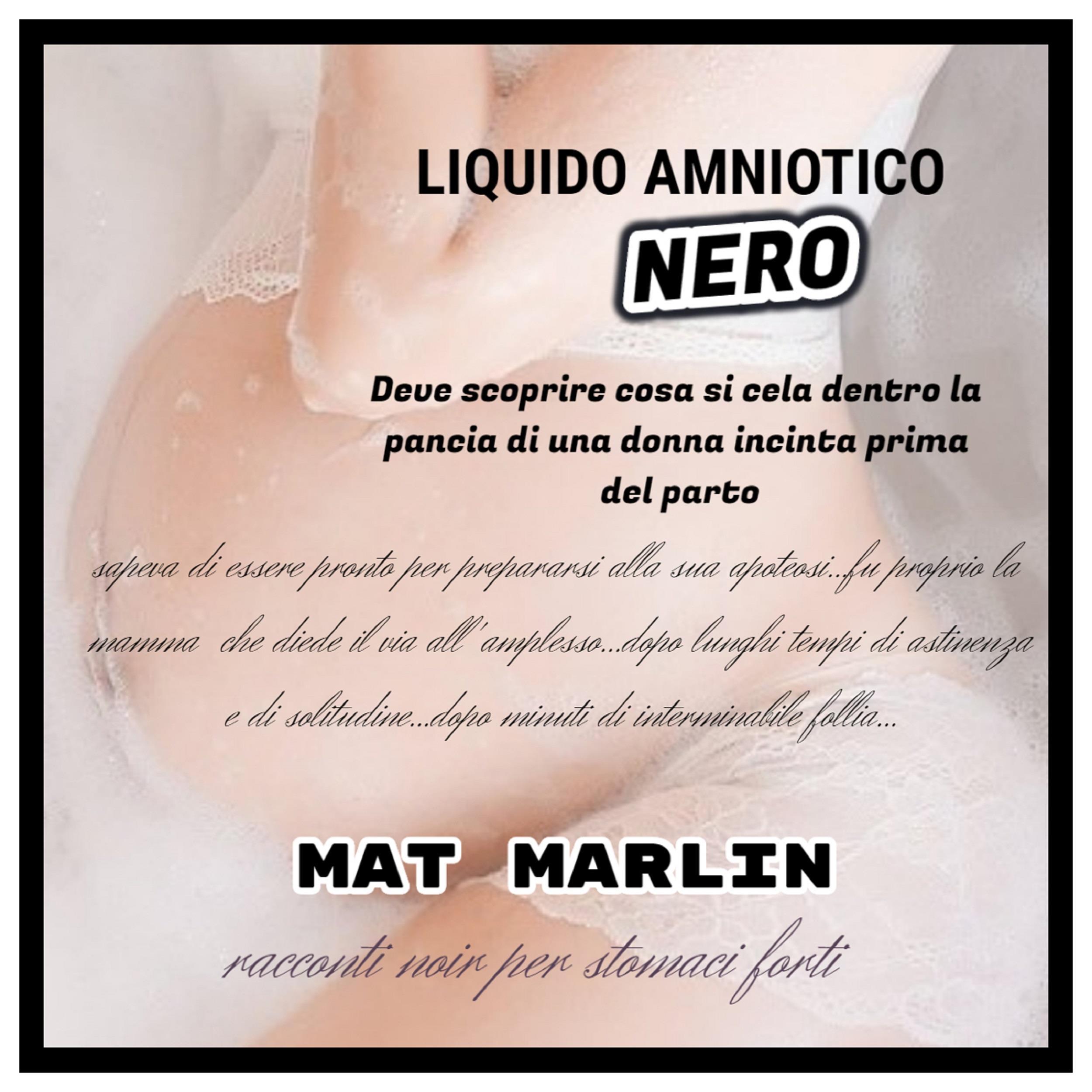 Liquido amniotico nero [Mat Marlin]