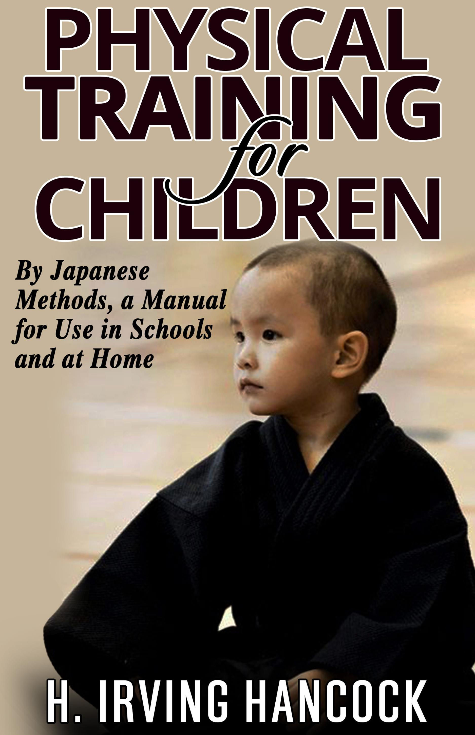 Physical Training For Children - By Japanese methods: a manual for use in schools and at home