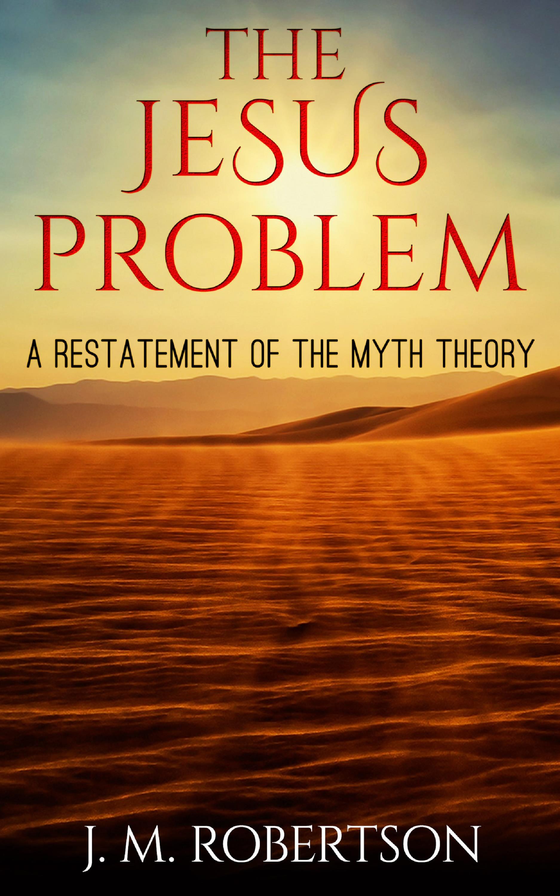 The Jesus Problem: A restatement of the myth theory