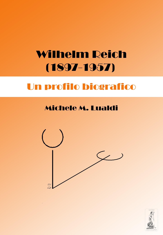 Wilhelm Reich (1897-1957). Un profilo biografico