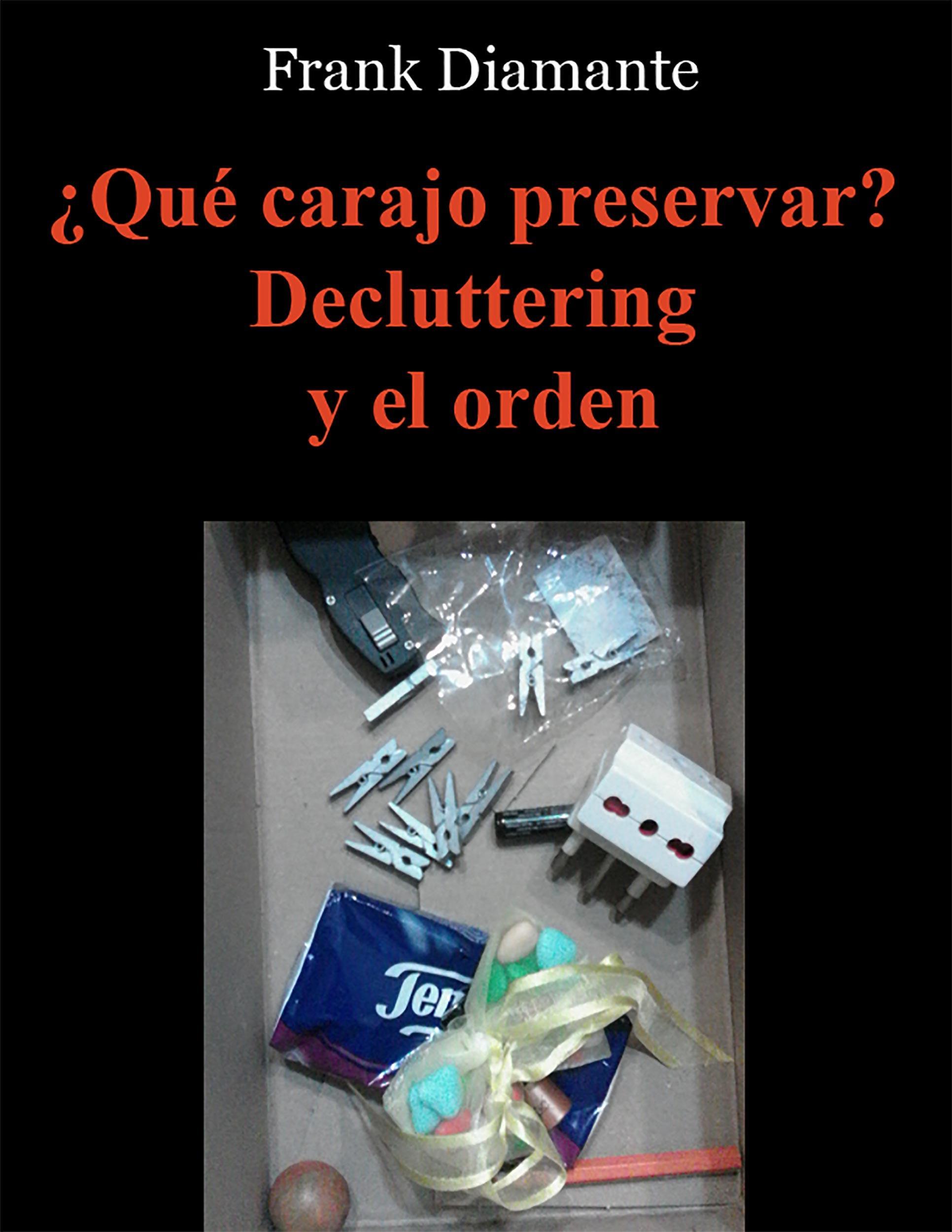 ¿Qué carajo preservar? Decluttering y el orden