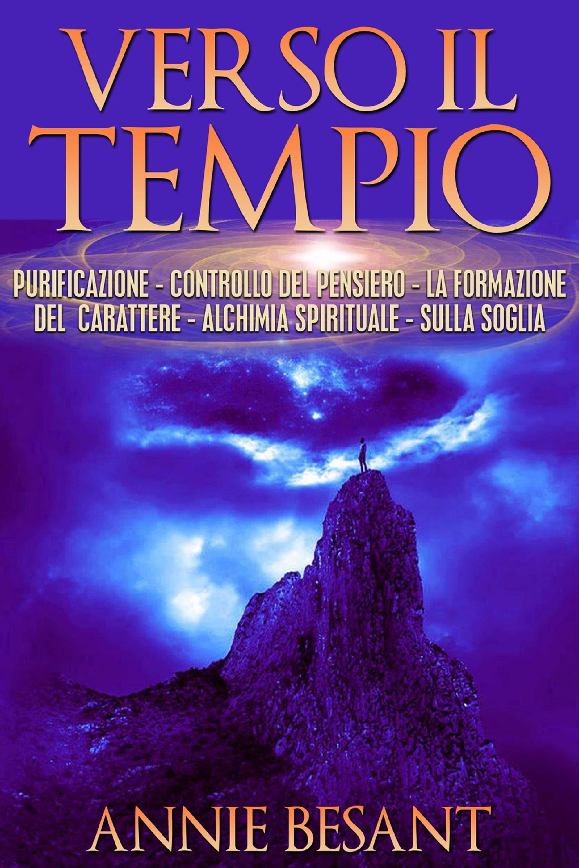Verso il Tempio - purificazione - controllo del pensiero - la formazione del carattere - alchimia spirituale  - sulla soglia