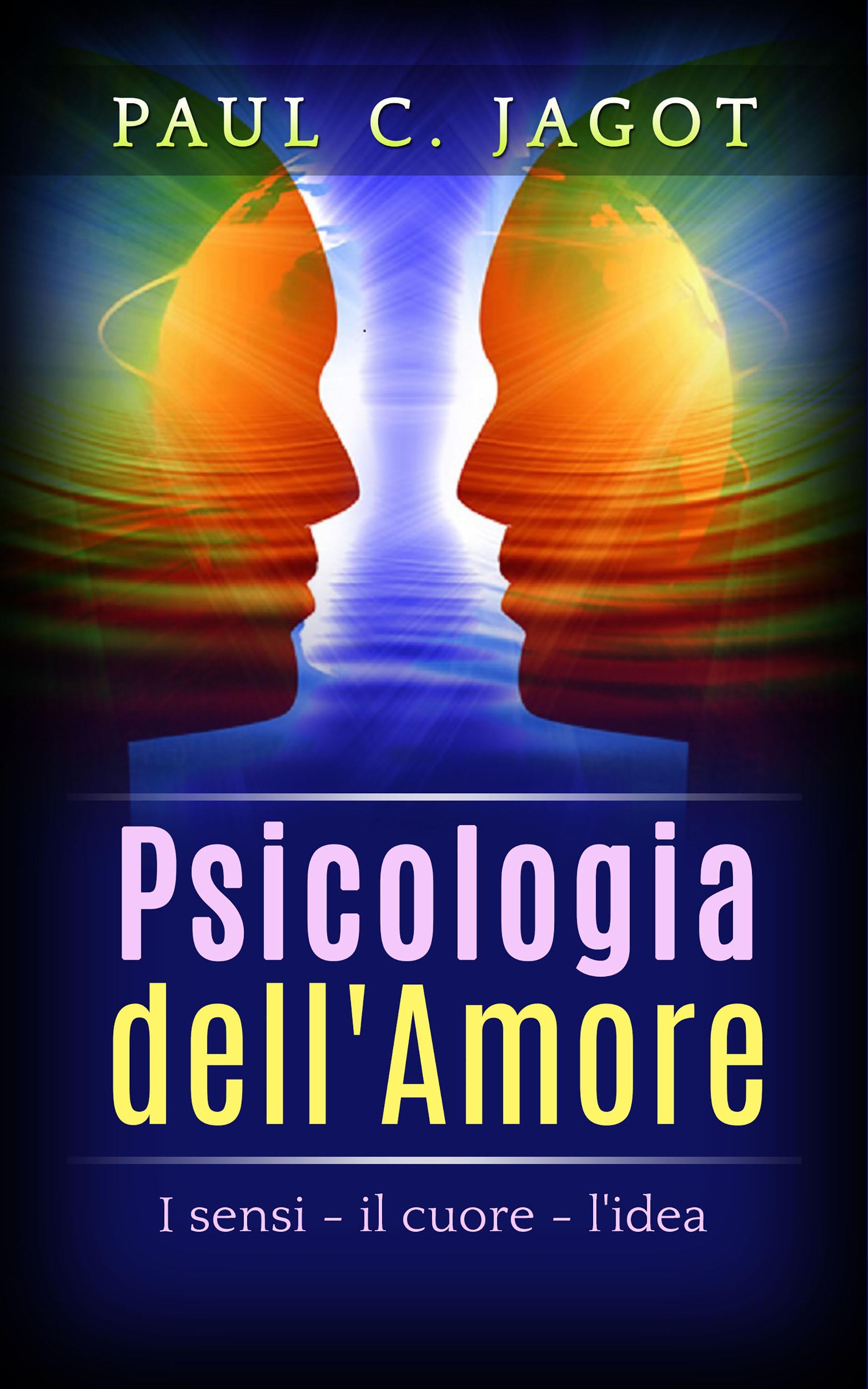 Psicologia dell'Amore - I Sensi, il cuore, l'idea