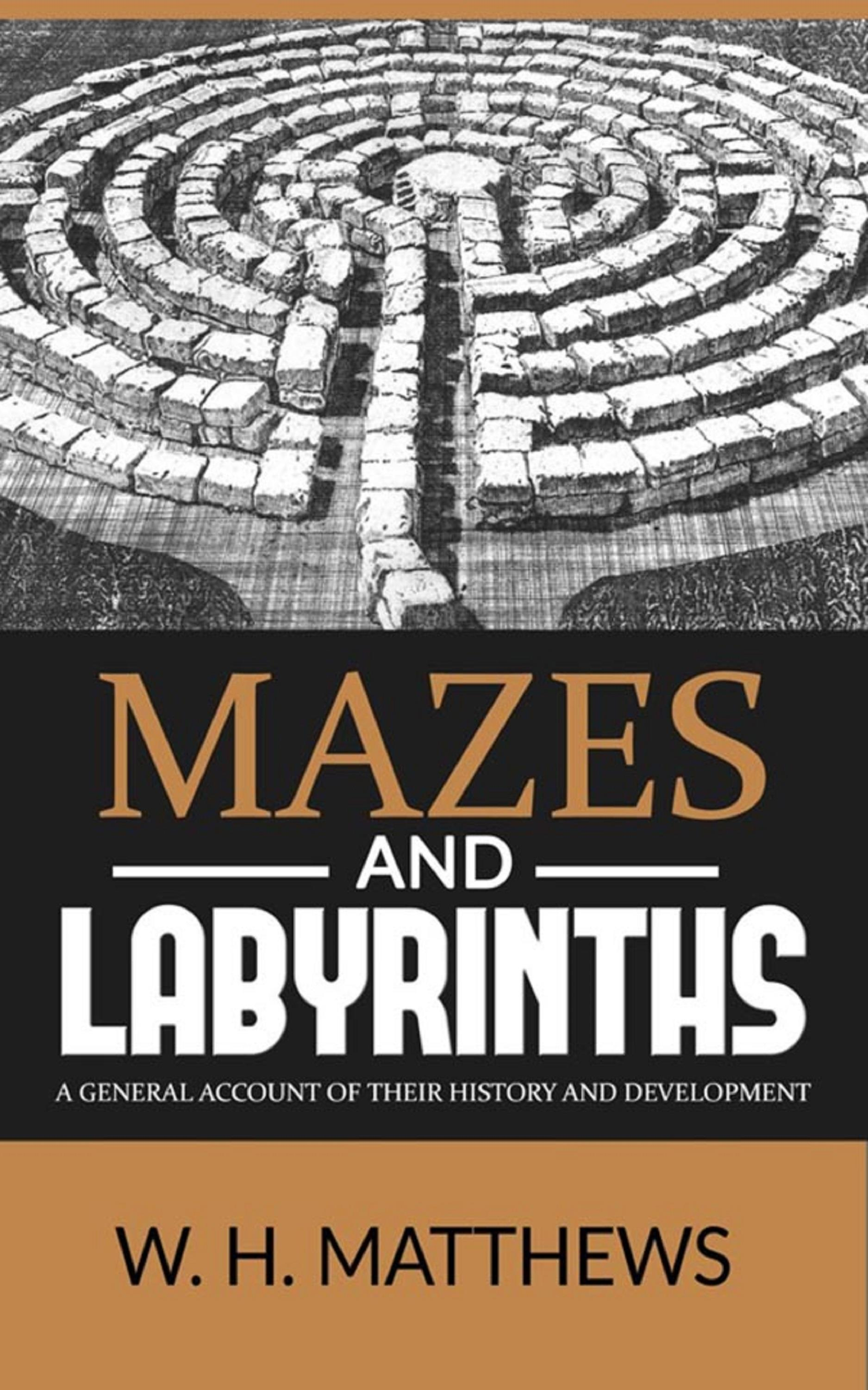MAZES AND LABYRINTHS - A general account of their history and development