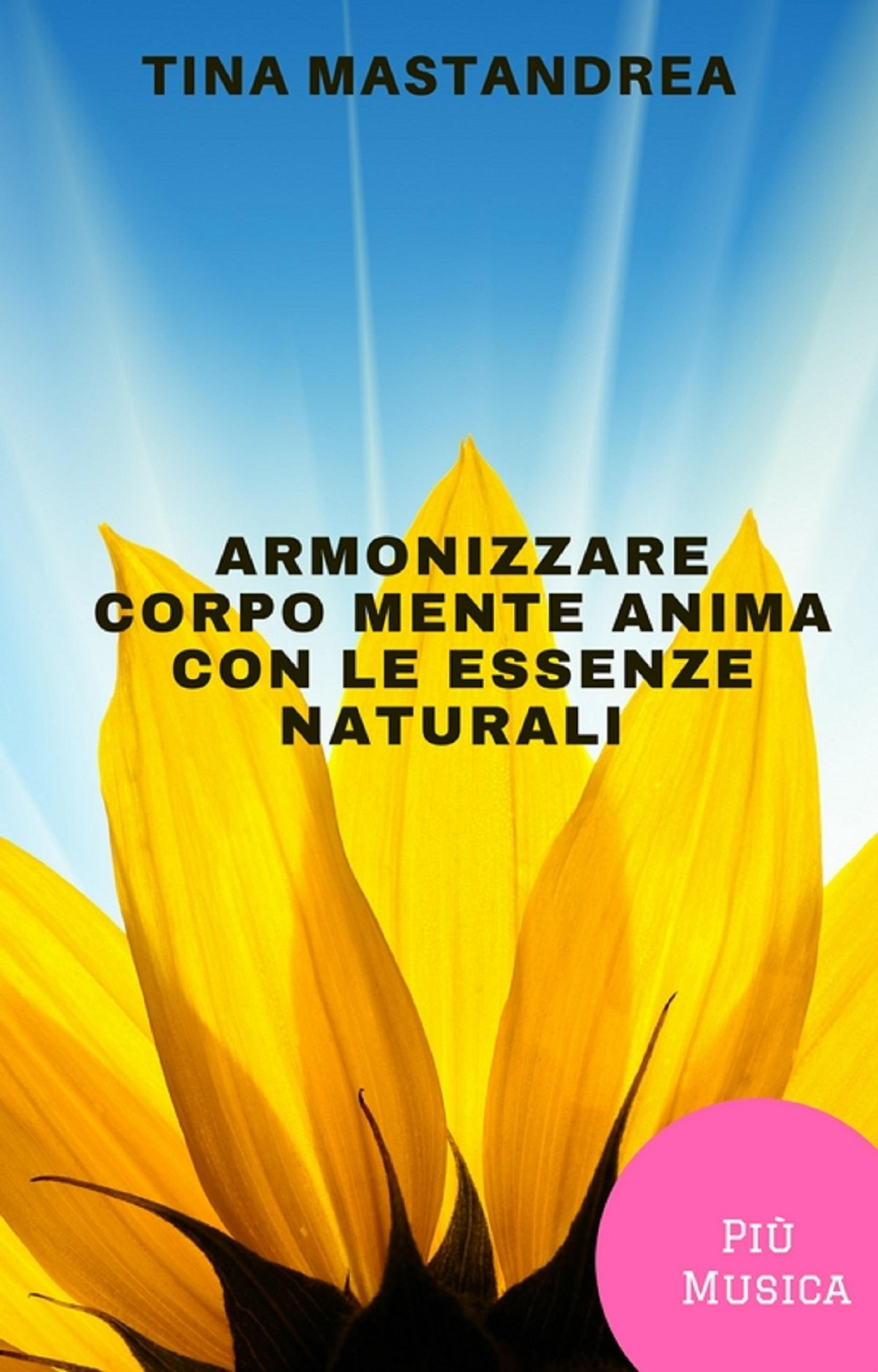 Armonizzare corpo, mente e anima con le essenze naturali