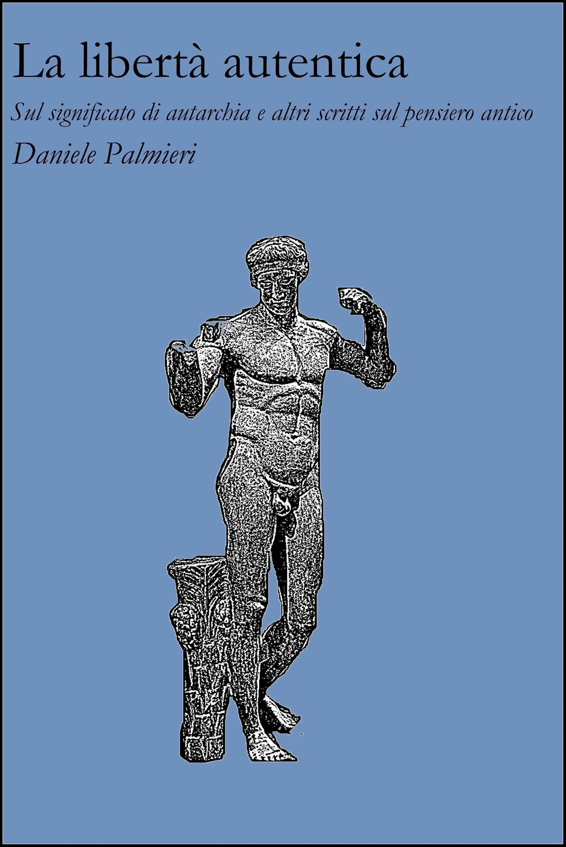 La libertà autentica. Sul significato di autarchia e altri scritti sul pensiero antico