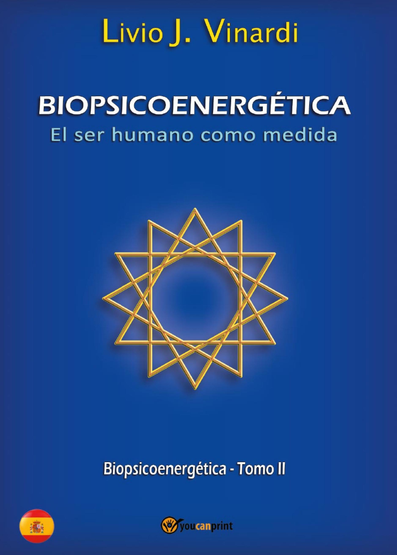BIOPSICOENERGÉTICA - El ser humano como medida - Tomo II (EN ESPAÑOL)