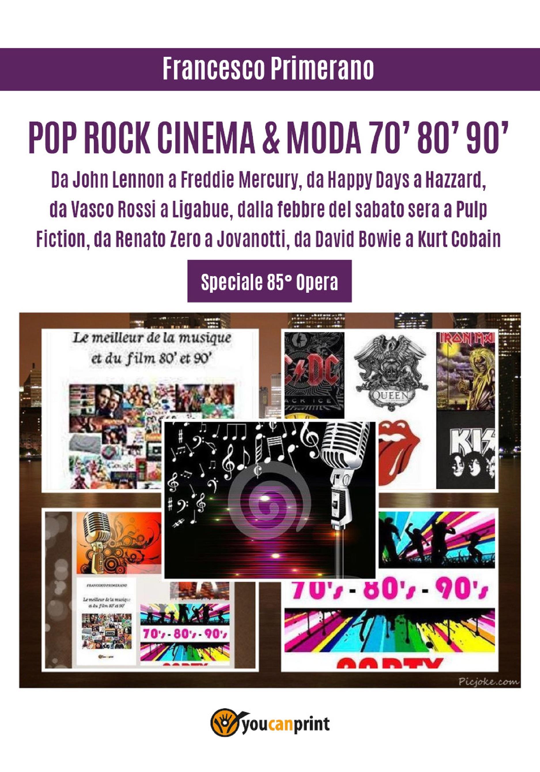 POP ROCK CINEMA & MODA 70' 80' 90': Da John Lennon a Freddie Mercury, da Happy Days a Hazzard, da Vasco Rossi a Ligabue, dalla febbre del sabato sera a Pulp Fiction, da Renato Zero a Jovanotti, da David Bowie a Kurt Cobain