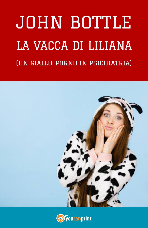 """""""La vacca di Liliana"""" (Un giallo-porno in psichiatria)"""