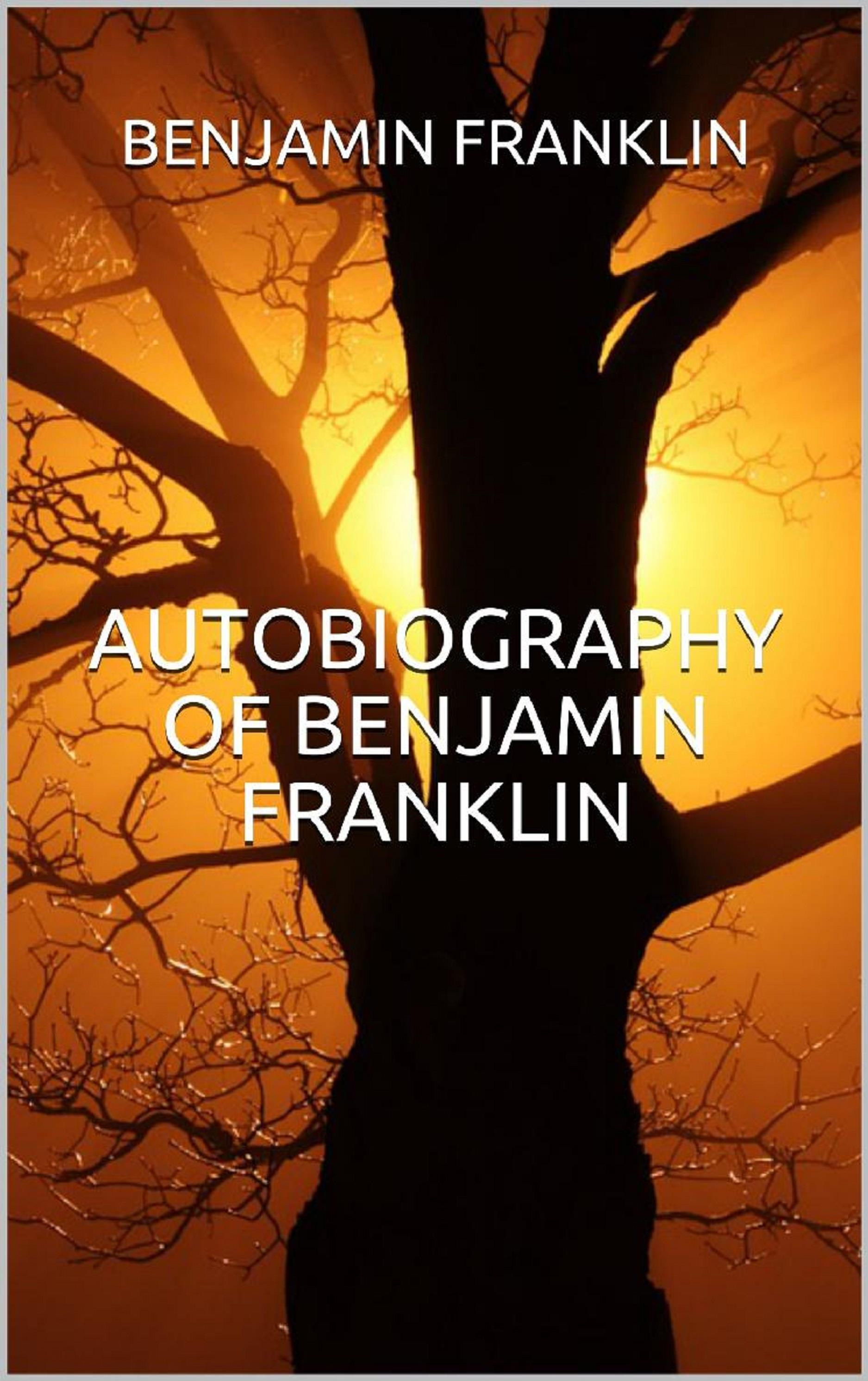 Autobiography of Benjamin Franklin (Illustrated)